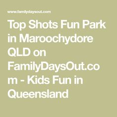 Top Shots Fun Park in Maroochydore QLD on FamilyDaysOut.com - Kids Fun in Queensland