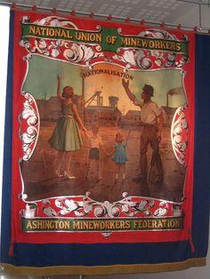 Ashington banner at Woodhorn, Northumberland North Shields, End Of An Era, Political Art, Ad Art, Coal Mining, Newcastle, Vintage Ads, Billy Elliot, Glee Club
