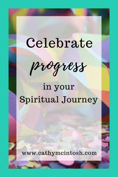A reminder to take some time to celebrate your progress. Celebrate Progress in your Spiritual Journey - Cathy McIntosh #faith #ChristianWomen #JesusExample