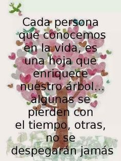 Each person we meet in life is a leaf that enriches out tree.some are lost over time, others never come unstuck. Frases y Citas Favorite Quotes, Best Quotes, Life Quotes, Qoutes, Happy Quotes, Coaching, Motivational Quotes, Inspirational Quotes, Messages