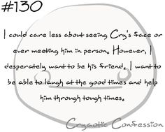 Cryaotic Confession #130 by ~CryaoticConfessions on deviantART http://cryaoticconfessions.deviantart.com/art/Cryaotic-Confession-130-347977946