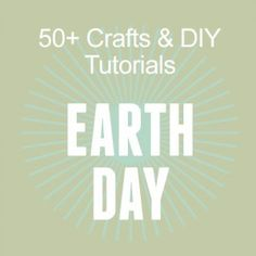 Earth Day Crafts and activities. For adults and kids... to save planet earth, yearround!