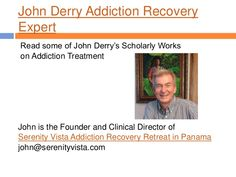John Derry Scholarly Works on Addiction by Serenity Vista Addiction Rehab Panama via slideshare https://www.serenityvista.com