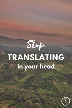 Stop translating in your head when speaking a foreign language with these simple tips.