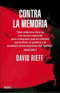 David Rieff: Contra la memoria, Barcelona, Debate, 2012, 120 p. 15,90 €.  «En las colinas de Bosnia aprendí a odiar pero sobre todo a temer la memoria histórica colectiva».