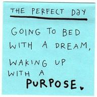 El día perfecto: Acostarse con un sueño y levantarse con un propósito.