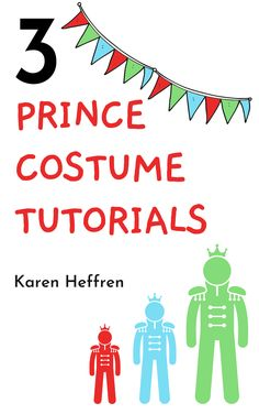 Prince Costume Guide contains instructions for 3 different prince costumes: Prince Charming inspired costume, Beast inspired costume, and Snow White Prince inspired costume. The costumes were originally created for a young boy but can be scaled up for teens and adults.