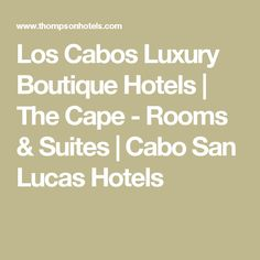 Los Cabos Luxury Boutique Hotels | The Cape - Rooms & Suites | Cabo San Lucas Hotels