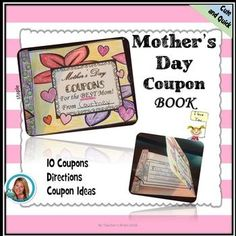 This Mother's Day Coupon Book is cute and quick!Have students fill out the coupons (10 total)Directions: Cut out the 10 Coupons. Have students add what the coupon is good for on each coupon. Cut out, color the cover, fold on the dotted lines and staple all the coupons in the book with the fold.
