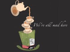"""We are all mad here..."""