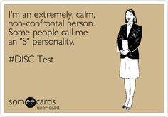 I'm an extremely, calm, non-confrontal person. Some people call me an 'S' personality. #DISC Test