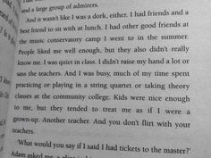 """Kids were nice enough to me, but they tended to treat me as if I were a grown-up. Another teacher. And you don't flirt with your teachers."""