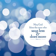 May God bless the man who says less and does more. -Umar (RA)