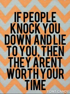 Sometimes people will knock you down and lie to you. They aren't worth your time. Just go on with your life.