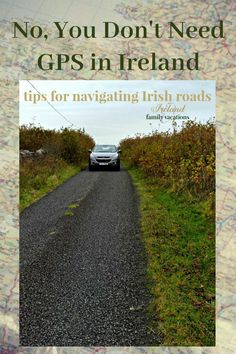 Before you rent a GPS or Sat Nav for your Ireland vacation read this! You really don't need a GPS to drive in Ireland! Tips for navigating Irish roads. #Ireland #drivingtips #Irelandvacation #traveltips