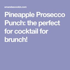 Pineapple Prosecco Punch: the perfect for cocktail for brunch!