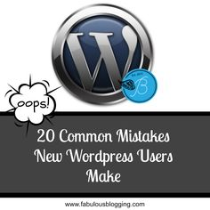 20 Common Mistakes New Wordpress Users Make