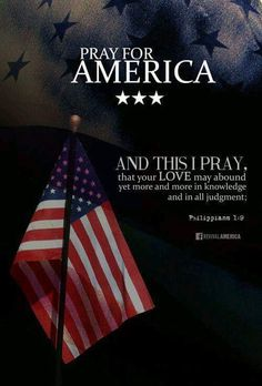 """PRAY for AMERICA . """"And this I pray, that Your LOVE may abound yet more and moe in knowledge and in all judgement. Philippians 1 9, Faith Over Fear, Walk By Faith, Pray For France, Prayers For America, Meaningful Quotes, Inspirational Quotes, Spiritual Gifts, Biblia"""