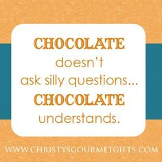 """Chocolate doesn't ask silly questions... chocolate understands."" #chocolate #quote"