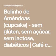 Bolinho de Amêndoas (cupcake) - sem glúten, sem açúcar, sem lactose, diabéticos | Café com Manteiga
