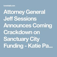 Attorney General Jeff Sessions Announces Coming Crackdown on Sanctuary City Funding - Katie Pavlich