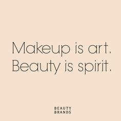 Makeup is art. Beauty is spirit