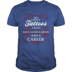 I Love I Have Tattoos Also Have Education And Career Tshirt T-Shirt T shirts