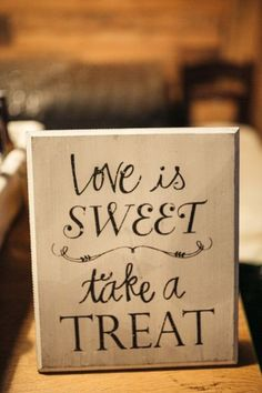 "Wedding dessert sign - wooden sign with ""love is sweet,  take a treat"" {Brandy Angel Photography}"