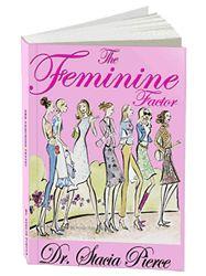The Feminine Factor by Dr. Stacia Pierce