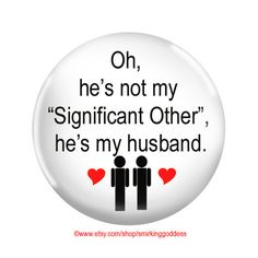 """If there is anything that drives me nuts its when a gay couple refer to Eachother as """"significant other"""" instead of my husband or my wife.."""