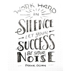 Work hard in silence let success be your noise