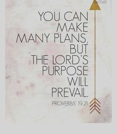 """Scripture - Prov 19:21 """"You can make many plans, but the Lord's purpose will prevail..."""" #iBelieve"""