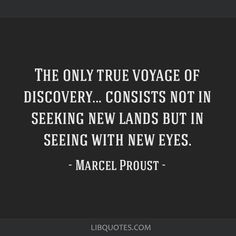 Marcel Proust Quote: The only true voyage of discovery... consists not in seeking new lands but in seeing with new eyes.