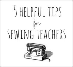 """These are tips for sewing teachers to help teach """"Sewing 101"""", but they're great for beginners to know even without the class."""