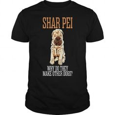 Shar Pei Why Do They Make Other Dogs #name #tshirts #PEI #gift #ideas #Popular #Everything #Videos #Shop #Animals #pets #Architecture #Art #Cars #motorcycles #Celebrities #DIY #crafts #Design #Education #Entertainment #Food #drink #Gardening #Geek #Hair #beauty #Health #fitness #History #Holidays #events #Home decor #Humor #Illustrations #posters #Kids #parenting #Men #Outdoors #Photography #Products #Quotes #Science #nature #Sports #Tattoos #Technology #Travel #Weddings #Women