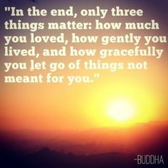 inspirational quotes in the end only three things matter how much you loved buddha inspring quote