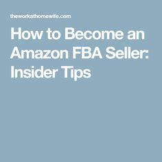 How to Become an Amazon FBA Seller: Insider Tips