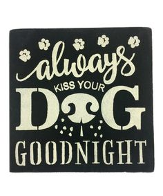 Look at this #zulilyfind! 'Always Kiss Your Dog Goodnight' Wall Art #zulilyfinds
