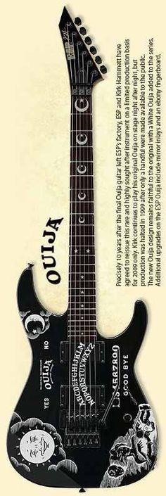 Kirk Hammet Ouija Board ESP Ltd.. *Drool*..