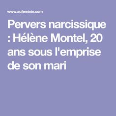 Pervers narcissique : Hélène Montel, 20 ans sous l'emprise de son mari