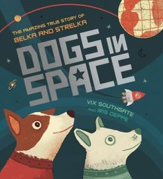 Buy Dogs in Space: The Amazing True Story of Belka and Strelka by Victoria Southgate at Mighty Ape NZ. Meet Belka and Strelka, the two dogs who changed the face of space history and became international celebrities in the process! In two stray . Belka And Strelka, The Incredible True Story, Amazing, Dog Spaces, Award Winning Books, Space Race, First Humans, Book Photography, True Stories