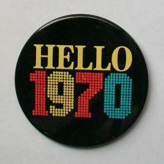 Nice one! Vintage HELLO 1970 Pinback Button New and Unused. $4.99, via Etsy.