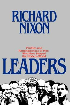 Leaders by Richard Nixon. Save 35 Off!. $26.00. Publisher: Grand Central Publishing; First Edition edition (October 25, 1982). 416 pages