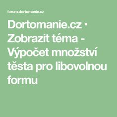 Dortomanie.cz • Zobrazit téma - Výpočet množství těsta pro libovolnou formu