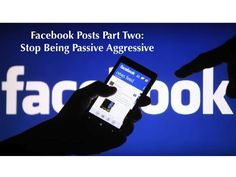 Stop being Passive Aggressive on Facebook…just stop it…ok…please…thank you.