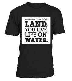 "# You Live Life on Water T-Shirt | Lake Sea Quote Shirt .  Special Offer, not available in shops      Comes in a variety of styles and colours      Buy yours now before it is too late!      Secured payment via Visa / Mastercard / Amex / PayPal      How to place an order            Choose the model from the drop-down menu      Click on ""Buy it now""      Choose the size and the quantity      Add your delivery address and bank details      And that's it!      Tags: TShirt: You Spend Time on…"