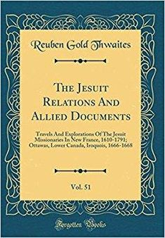 Télécharger The Jesuit Relations and Allied Documents, Vol. 51: Travels and Explorations of the Jesuit Missionaries in New France, 1610-1791; Ottawas, Lower Canada, Iroquois, 1666-1668 (Classic Reprint) Gratuit