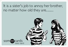 It Is A Sisters Job To Annoy Her Brother No Matter How Old They Are  C B Little Brother Quotesi Love