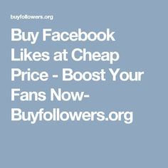 Buy Facebook Likes at Cheap Price - Boost Your Fans Now- Buyfollowers.org