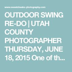 OUTDOOR SWING RE-DO | UTAH COUNTY PHOTOGRAPHER THURSDAY, JUNE 18, 2015 One of the best neighbors of all time gave my kids this hand-me-down swing when we lived in Tooele. It had been very loved and well used. It didn't take long for my kids to stand on the back bar and bend it, and tear through one of the seats. They used it so much that despite it's shape I couldn't bring myself to give it up. So I tried to get creative. Since I'd love to use this as a prop for child portraits (it already…